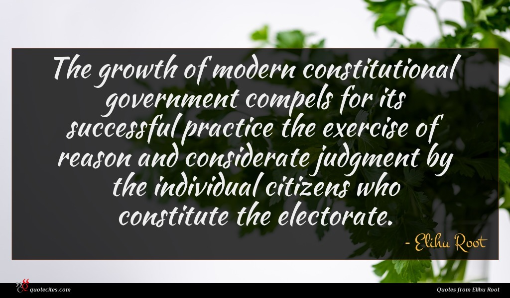 The growth of modern constitutional government compels for its successful practice the exercise of reason and considerate judgment by the individual citizens who constitute the electorate.