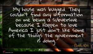 Eartha Kitt quote : My house was bugged ...
