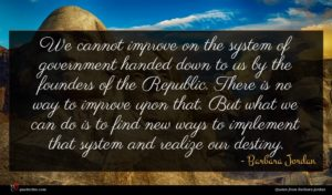 Barbara Jordan quote : We cannot improve on ...