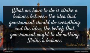 Barbara Jordan quote : What we have to ...