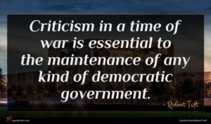 Robert Taft quote : Criticism in a time ...