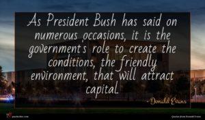 Donald Evans quote : As President Bush has ...