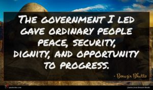 Benazir Bhutto quote : The government I led ...