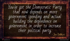 Jim DeMint quote : You've got the Democratic ...