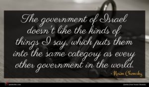 Noam Chomsky quote : The government of Israel ...