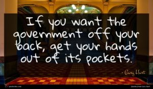 Gary Hart quote : If you want the ...