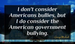 George Michael quote : I don't consider Americans ...