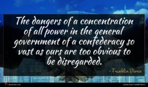 Franklin Pierce quote : The dangers of a ...