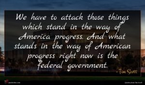 Tim Scott quote : We have to attack ...