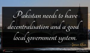 Imran Khan quote : Pakistan needs to have ...