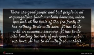 Tim Scott quote : There are good people ...