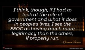 Clarence Thomas quote : I think though if ...