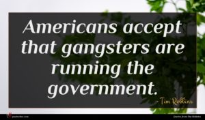 Tim Robbins quote : Americans accept that gangsters ...