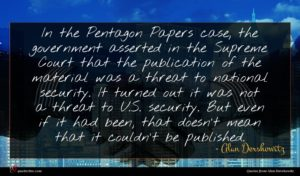 Alan Dershowitz quote : In the Pentagon Papers ...