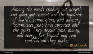 Mitch Daniels quote : Among the weeds choking ...