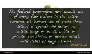Mitch Daniels quote : The federal government now ...