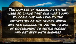 Bob Woodward quote : The number of illegal ...