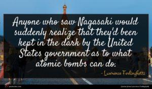 Lawrence Ferlinghetti quote : Anyone who saw Nagasaki ...