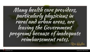 Ron Wyden quote : Many health care providers ...