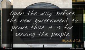 Muqtada al Sadr quote : Open the way before ...