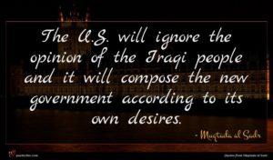 Muqtada al Sadr quote : The U S will ...
