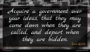 Isaac Watts quote : Acquire a government over ...