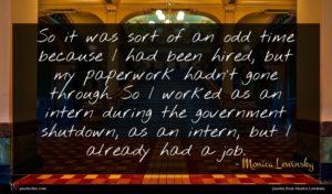 Monica Lewinsky quote : So it was sort ...