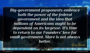 Gary Bauer quote : Big-government proponents embrace both ...
