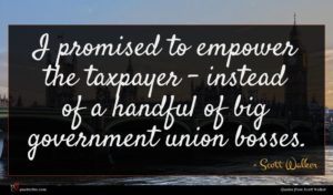 Scott Walker quote : I promised to empower ...