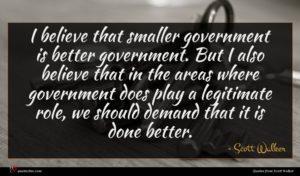 Scott Walker quote : I believe that smaller ...