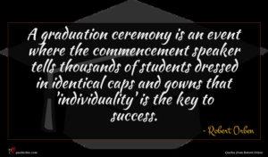 Robert Orben quote : A graduation ceremony is ...
