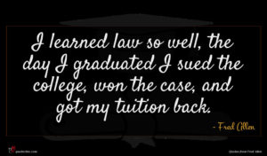 Fred Allen quote : I learned law so ...