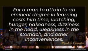 Miguel de Cervantes quote : For a man to ...