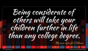 Marian Wright Edelman quote : Being considerate of others ...
