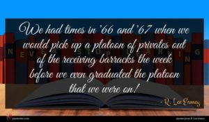 R. Lee Ermey quote : We had times in ...
