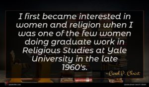 Carol P. Christ quote : I first became interested ...