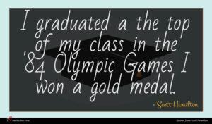 Scott Hamilton quote : I graduated a the ...