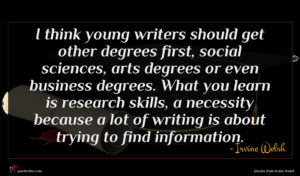 Irvine Welsh quote : I think young writers ...