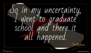 Ted Nelson quote : So in my uncertainty ...