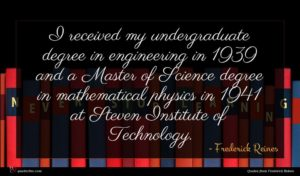Frederick Reines quote : I received my undergraduate ...