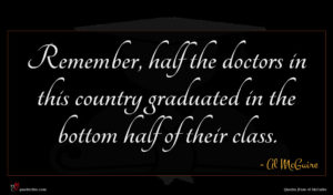 Al McGuire quote : Remember half the doctors ...
