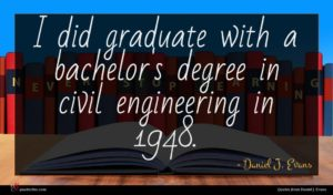 Daniel J. Evans quote : I did graduate with ...