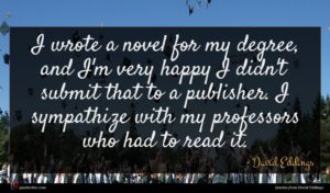 David Eddings quote : I wrote a novel ...