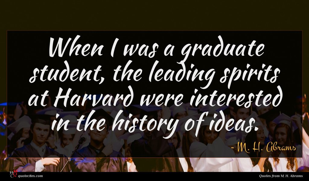 When I was a graduate student, the leading spirits at Harvard were interested in the history of ideas.