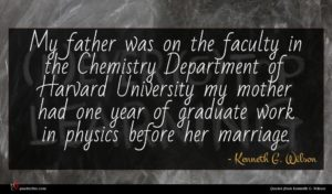 Kenneth G. Wilson quote : My father was on ...