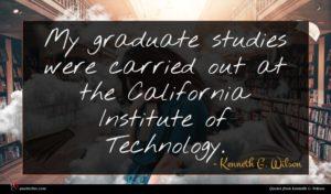 Kenneth G. Wilson quote : My graduate studies were ...