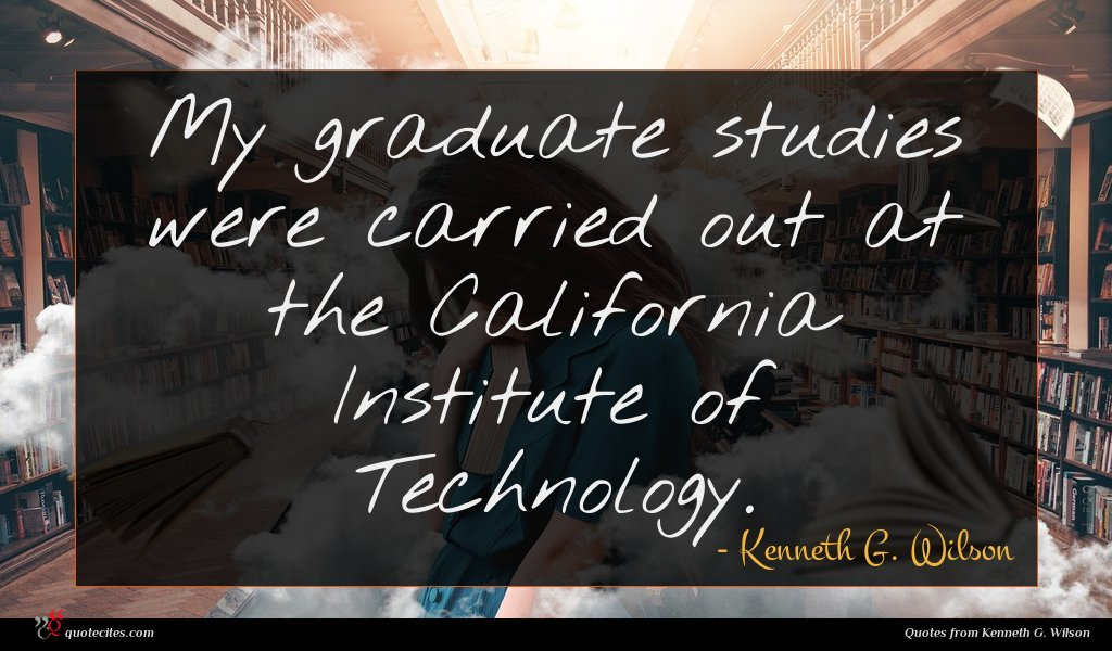 My graduate studies were carried out at the California Institute of Technology.