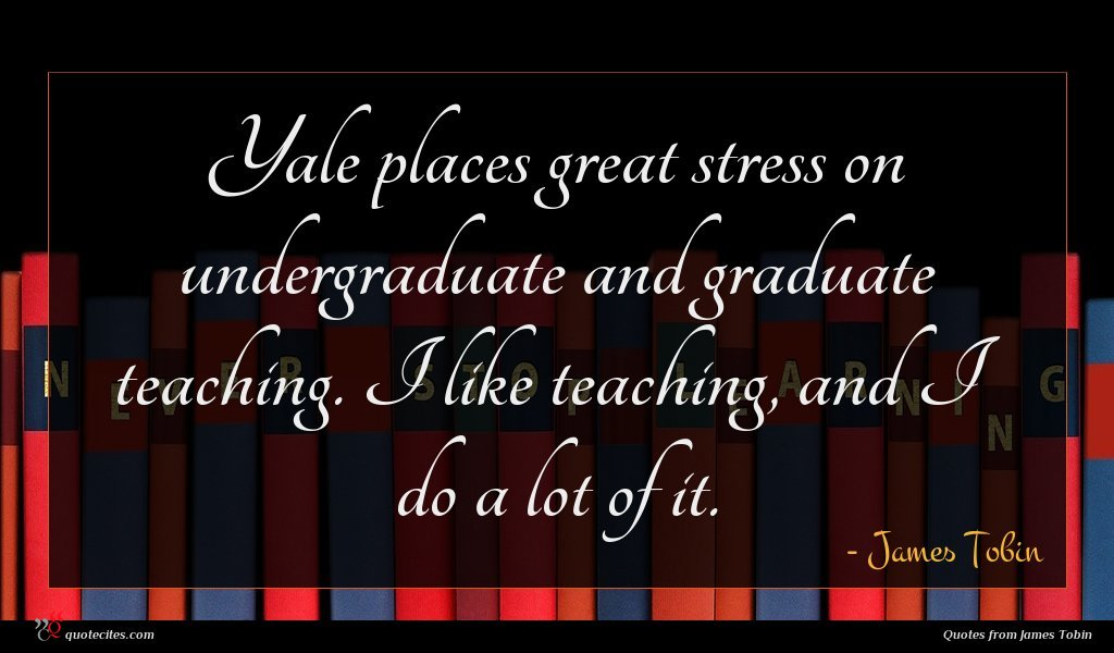 Yale places great stress on undergraduate and graduate teaching. I like teaching, and I do a lot of it.
