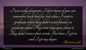 Shannon Lucid quote : I was really desperate ...