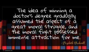 Elizabeth Blackwell quote : The idea of winning ...